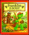 Franklin Is Bossy by Paulette Bourgeois