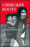 Cherokee Roots, Volume 1: Eastern Cherokee Rolls