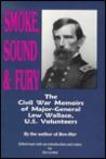 Smoke, Sound & Fury: The Civil War Memoirs of Major-General Lew Wallace, U.S. Volunteers