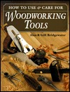 How to Use & Care for Woodwork Tools