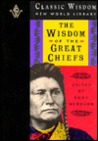 The Wisdom of the Great Chiefs: The Classic Speeches of Chief Red Jacket, Chief Joseph, and Chief Seattle