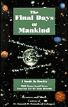 The Final Days of Mankind: A Study in Reality with Some Good News You Can Use to Your Benefit
