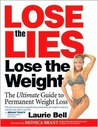 Lose the Lies Lose the Weight: The Ultimate Guide to Permanent Weight Loss