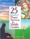 25 Guided Prayer Services for Middle Graders