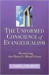 The Unformed Conscience of Evangelicalism: Recovering the Church's Moral Vision
