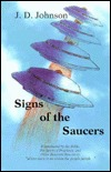 Signs of the Saucers: A Revealing Study of the Flying Saucer-UFO Phenomenon's Role in the Final Spiritual Crisis Between-Christ and Satan and the Coming New World Order