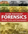 Adobe Photoshop Forensics: Sleuths, Truths, and Fauxtography