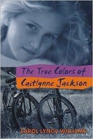 The True Colors of Caitlynne Jackson by Carol Lynch Williams