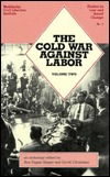 The Cold War Against Labor: An Anthology in Two Volumes (Meiklejohn Civil Liberties Institute Studies in Law and Social Change, No 3)