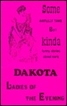 Some Awfully Tame but Kinda Funny Stories about Early Dakota Ladies-of-the-Evening (Ladies of the Evening)