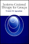 Systems-Centered Therapy for Groups by Yvonne M. Agazarian