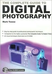 The Complete Guide to Digital Photography [With CDROM]