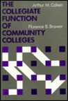 The Collegiate Function Of Community Colleges: Fostering Higher Learning Through Curriculum And Student Transfer (Jossey Bass Higher And Adult Education Series)