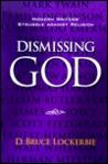 Dismissing God: Modern Writers' Struggle Against Religion