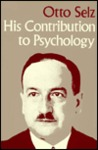 Otto Selz: His Contribution to Psychology