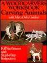 A Woodcarver's Workbook: Carving Animals with Mary Duke Guldan