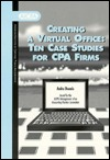 Creating a Virtual Office: Ten Case Studies for Cpa Firms