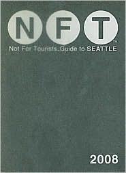 Not for Tourists 2008 Guide to Seattle (Not for Tourists Guidebook)