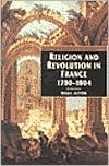Religion and Revolution in France: 1780-1804