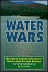 Water Wars: The Fight to Control and Conserve Nature's Most Precious Resource