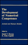 The Development of Numerical Competence: Animal and Human Models (Comparative Cognition and Neuroscience)