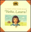 Hello, Laura (My First Little House Books)