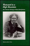 Westward to a High Mountain: The Colorado Writings of Helen Hunt Jackson