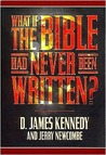 What if the Bible Had Never Been Written? by D. James Kennedy