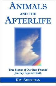 Ebook Animals and the Afterlife: True Stories of Our Best-Friends' Journey Beyond Death by Kim Sheridan TXT!