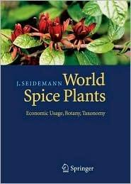 World Spice Plants:  Economic Usage, Botany, Taxonomy