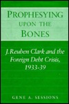 Prophesying upon the Bones: J. Reuben Clark and the Foreign Debt Crisis, 1933-39