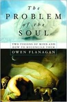 The Problem Of The Soul Two Visions Of Mind And How To Reconc... by Owen J. Flanagan