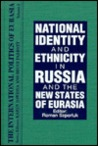 National Identity and Ethnicity in: Russia and the New States of Eurasia