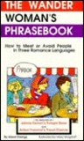 The Wander Woman Phrase Book: How to Meet or Avoid People in Three Romance Languages