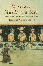 Mistress, Maids and Men: Baronial Life in the Thirteenth Century