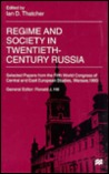 Regime and Society in Twentieth-Century Russia: Selected Papers from the Fifth World Congress of Central and East European Studies, Warsaw, 1995