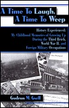 A Time to Laugh, a Time to Weep: History Experienced: My Childhood Memories of Growing Up During the Third Reich, World War II, and Foreign Military Occupations
