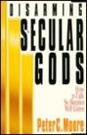 Disarming the Secular Gods: How to Talk So Skeptics Will Listen