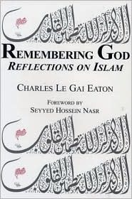 Remembering god reflections on islam by charles le gai eaton fandeluxe Gallery