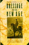 Dressage for the New Age - Revised and Expanded