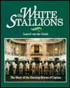 The White Stallions: The Story of the Dancing Horses of Lipizza