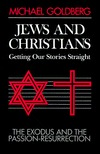 Jews and Christians, Getting Our Stories Straight by Michael Goldberg