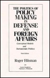 The Politics of Policy Making in Defense and Foreign Affairs: Conceptual Models and Bureaucratic Politics
