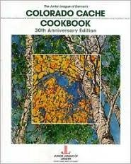 Colorado Cache Cookbook by Junior League of Denver