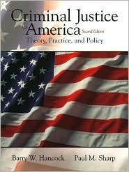 Criminal Justice in America: Theory, Practice, and Policy