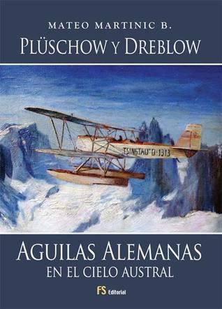 Plüschow y Dreblow, Águilas Alemanas en el Cielo Austral