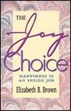 The Joy Choice: Happiness is an Inside Job