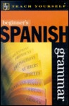 Beginner's Spanish Grammar (Teach Yourself)