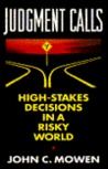 Judgment Calls: High-Stakes Decisions in a Risky World