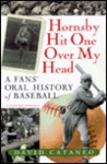 Hornsby Hit One Over My Head: A Fans' Oral History of Baseball